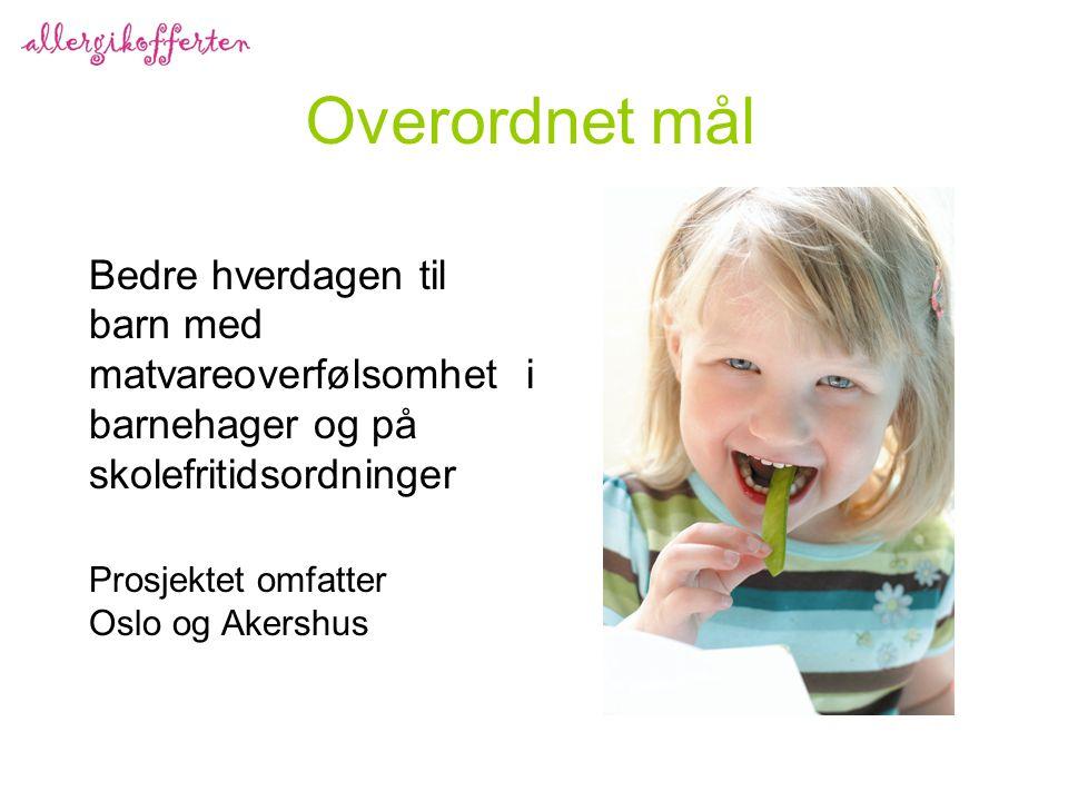 Overordnet mål Bedre hverdagen til barn med matvareoverfølsomhet i barnehager og på skolefritidsordninger Prosjektet omfatter Oslo og Akershus