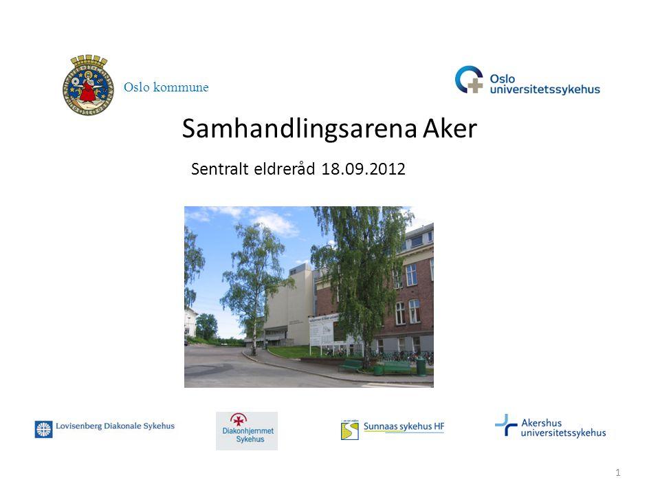 Samhandlingsarena Aker Oslo kommune 1 Sentralt eldreråd 18.09.2012