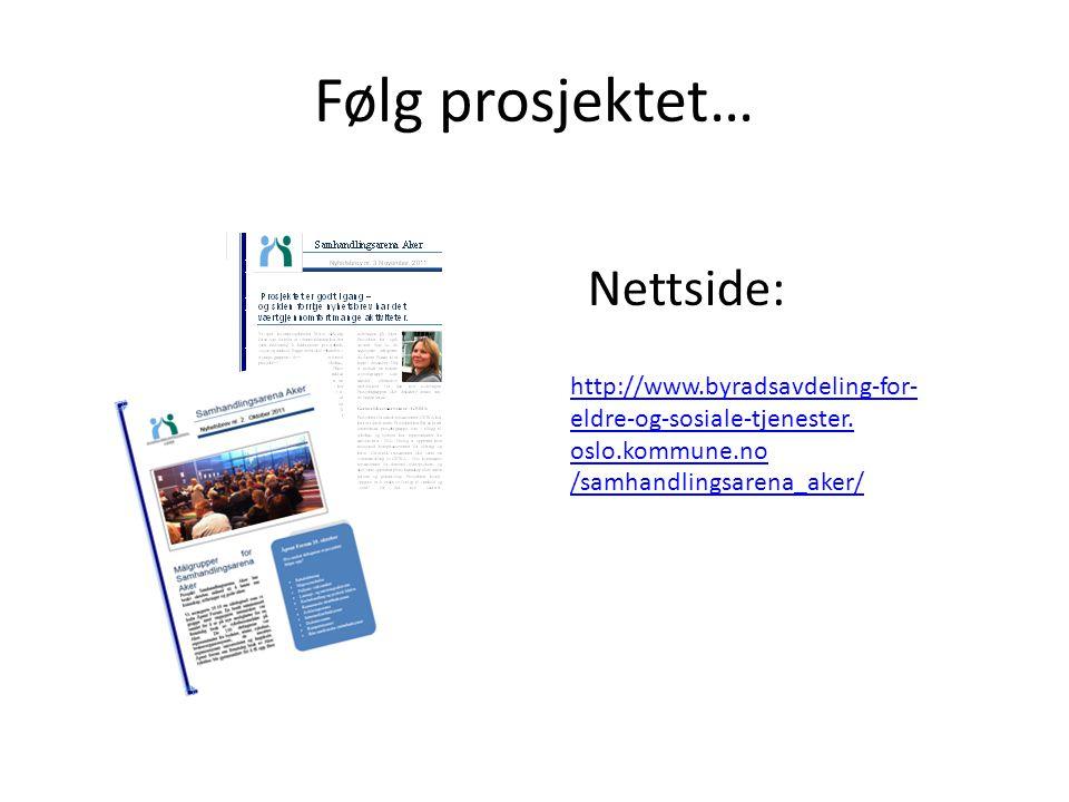 Følg prosjektet… http://www.byradsavdeling-for- eldre-og-sosiale-tjenester. oslo.kommune.no /samhandlingsarena_aker/ Nettside: