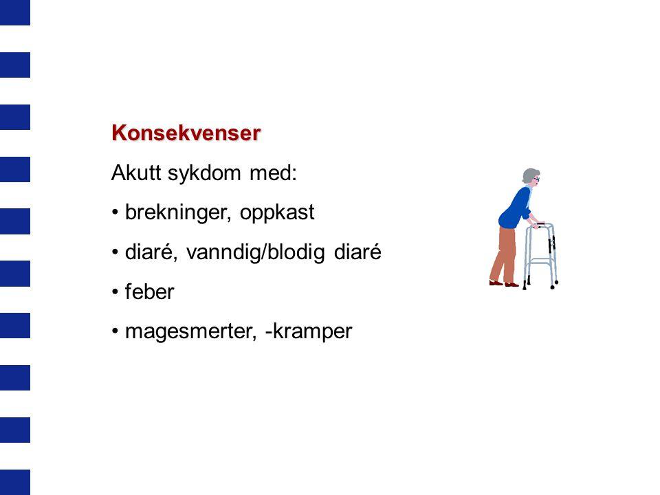 Konsekvenser Akutt sykdom med: brekninger, oppkast diaré, vanndig/blodig diaré feber magesmerter, -kramper