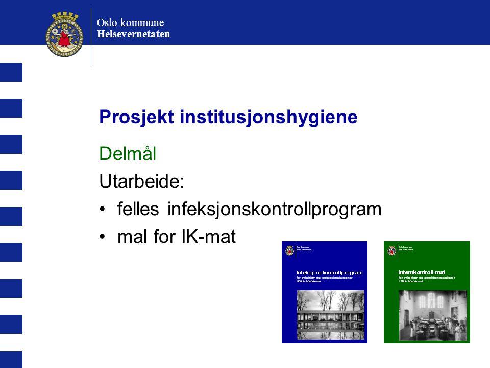 Oslo kommune Helsevernetaten Prosjekt institusjonshygiene Delmål Utarbeide: felles infeksjonskontrollprogram mal for IK-mat