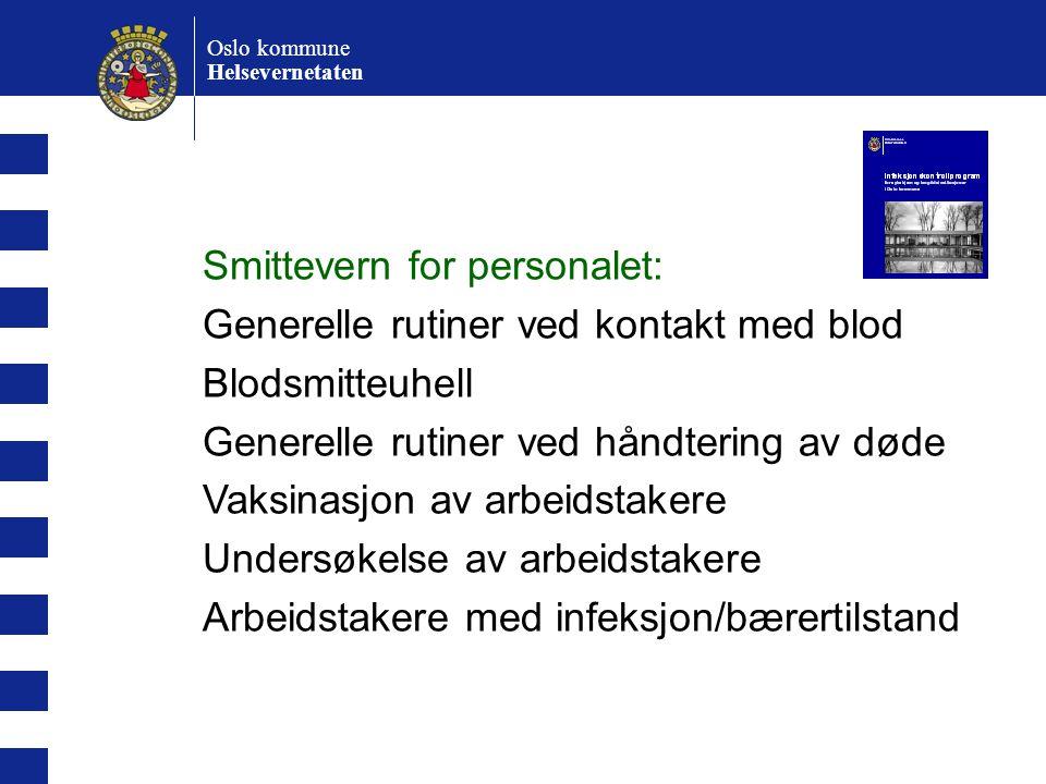 Oslo kommune Helsevernetaten Smittevern for personalet: Generelle rutiner ved kontakt med blod Blodsmitteuhell Generelle rutiner ved håndtering av død