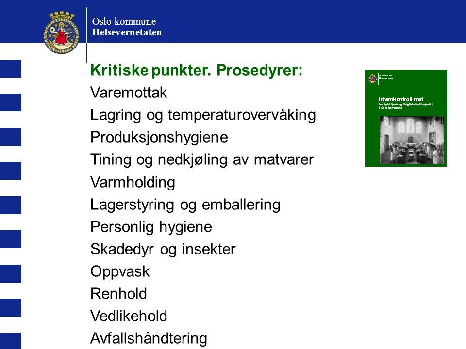 Oslo kommune Helsevernetaten Kritiske punkter. Prosedyrer: Varemottak Lagring og temperaturovervåking Produksjonshygiene Tining og nedkjøling av matva