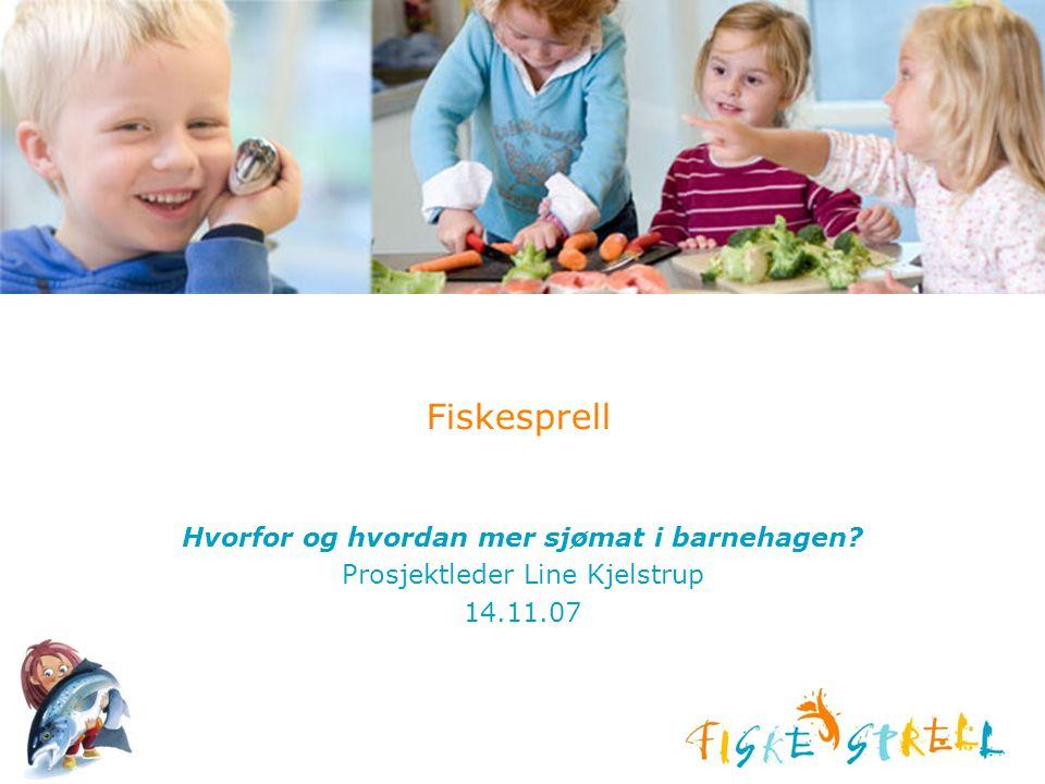 Agenda Om prosjektet Fiskesprell Hvorfor bør barn spise mer sjømat Noen tips om hvordan ta i bruk mer sjømat i barnehagen