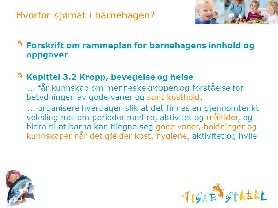 Hvorfor sjømat i barnehagen? Forskrift om rammeplan for barnehagens innhold og oppgaver Kapittel 3.2 Kropp, bevegelse og helse... får kunnskap om menn