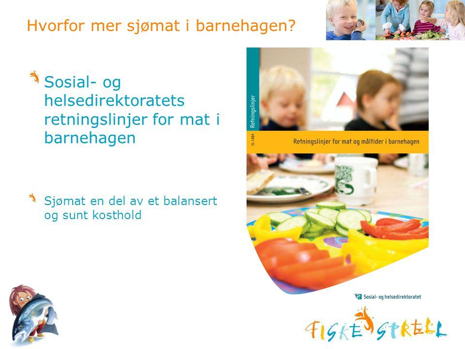 Hvorfor mer sjømat i barnehagen? Sosial- og helsedirektoratets retningslinjer for mat i barnehagen Sjømat en del av et balansert og sunt kosthold