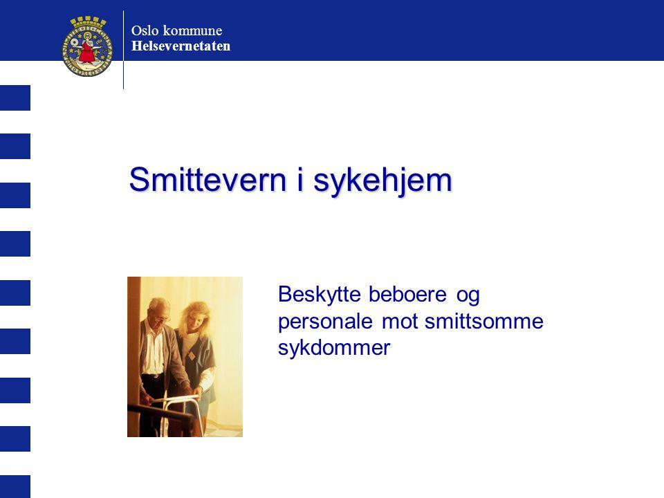 Smittevern i sykehjem Oslo kommune Helsevernetaten Beskytte beboere og personale mot smittsomme sykdommer