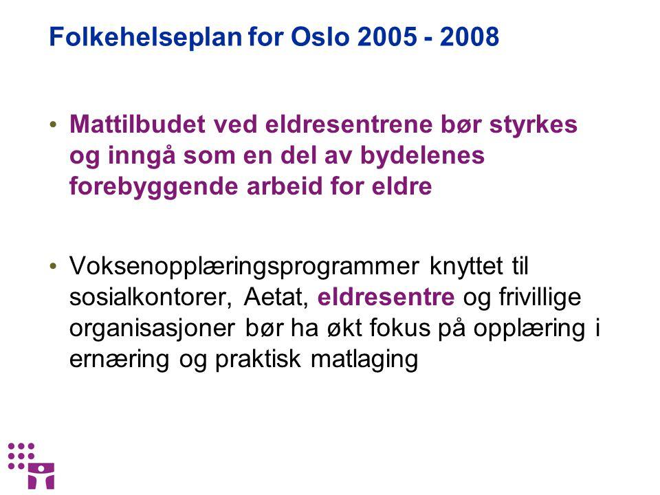 Folkehelseplan for Oslo 2005 - 2008 Mattilbudet ved eldresentrene bør styrkes og inngå som en del av bydelenes forebyggende arbeid for eldre Voksenopp