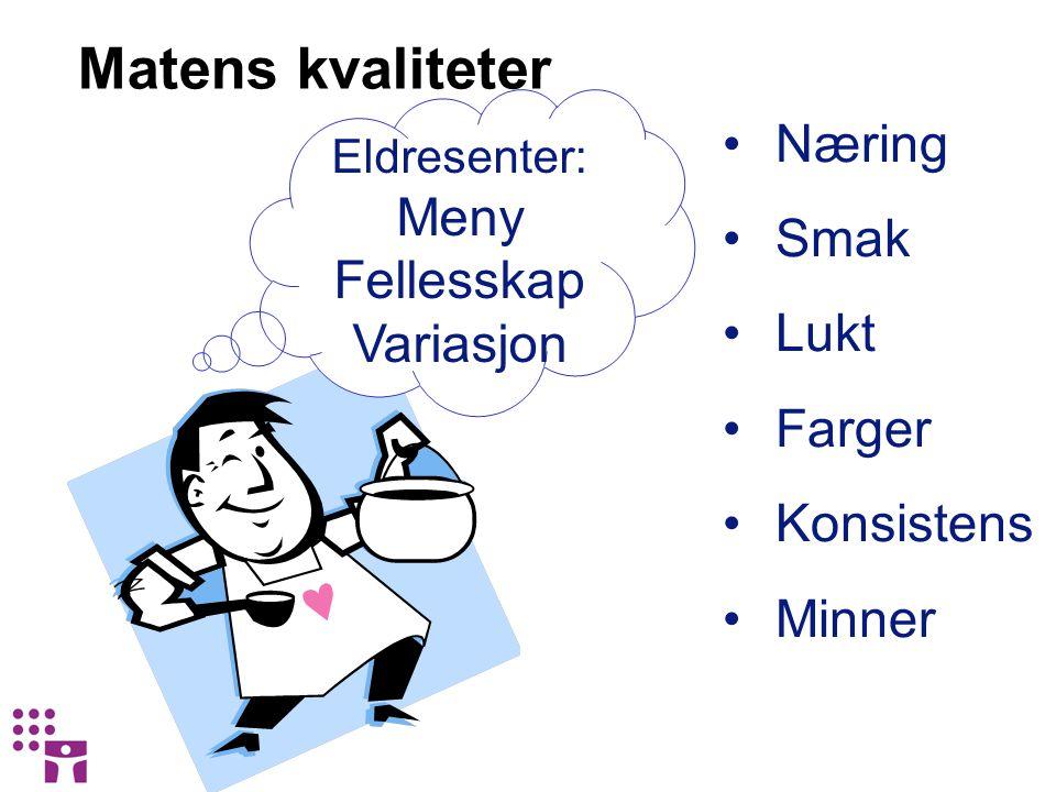 Matens kvaliteter Næring Smak Lukt Farger Konsistens Minner Eldresenter: Meny Fellesskap Variasjon