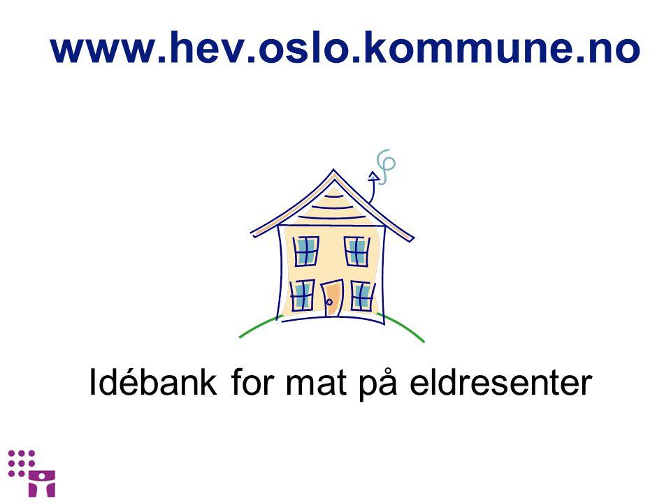 www.hev.oslo.kommune.no Idébank for mat på eldresenter