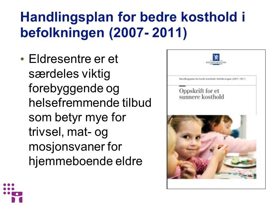 Handlingsplan for bedre kosthold i befolkningen (2007- 2011) Eldresentre er et særdeles viktig forebyggende og helsefremmende tilbud som betyr mye for