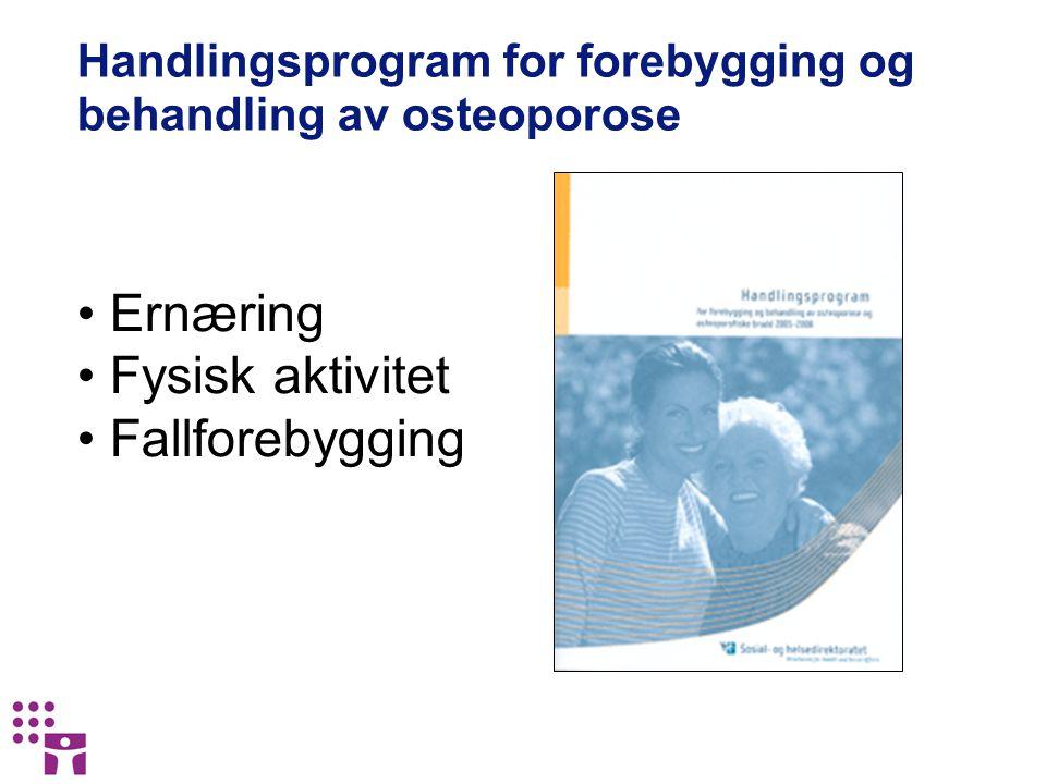 Handlingsprogram for forebygging og behandling av osteoporose Ernæring Fysisk aktivitet Fallforebygging