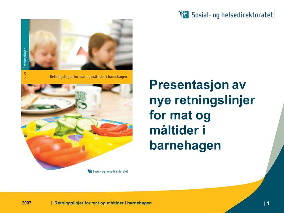 2007| Retningslinjer for mat og måltider i barnehagen | 1 Presentasjon av nye retningslinjer for mat og måltider i barnehagen