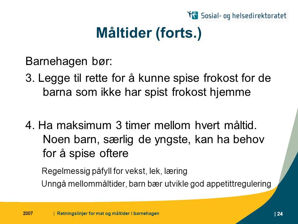 2007| Retningslinjer for mat og måltider i barnehagen | 24 Måltider (forts.) Barnehagen bør: 3.