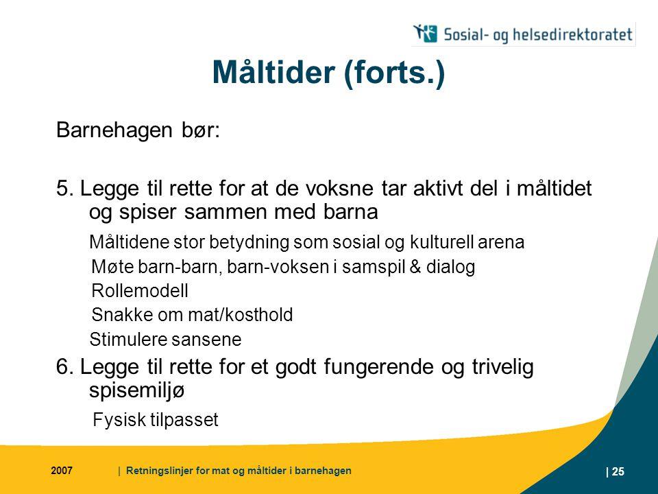 2007| Retningslinjer for mat og måltider i barnehagen | 25 Måltider (forts.) Barnehagen bør: 5.