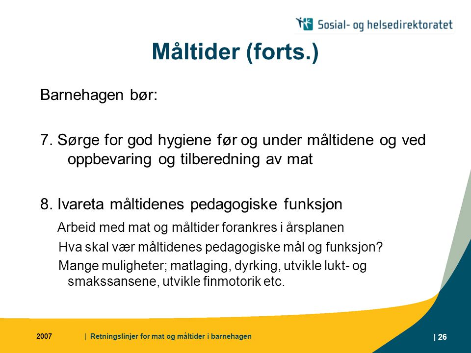 2007| Retningslinjer for mat og måltider i barnehagen | 26 Måltider (forts.) Barnehagen bør: 7.