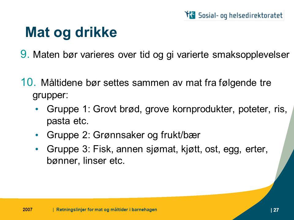 2007| Retningslinjer for mat og måltider i barnehagen | 27 Mat og drikke 9.