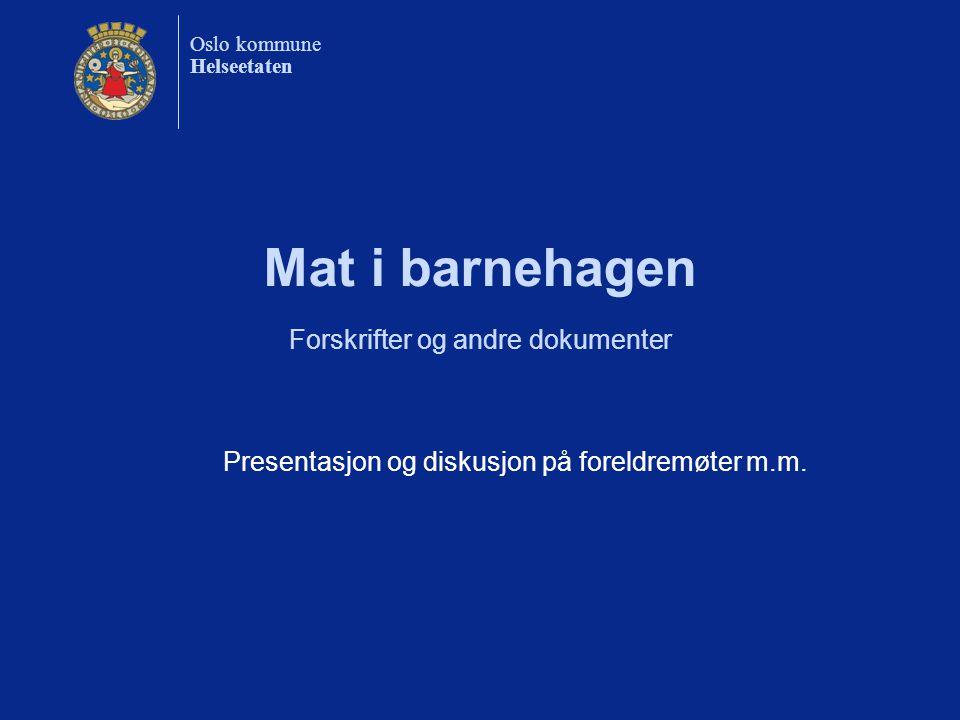 Oslo kommune Helseetaten Mat i barnehagen Forskrifter og andre dokumenter Presentasjon og diskusjon på foreldremøter m.m.