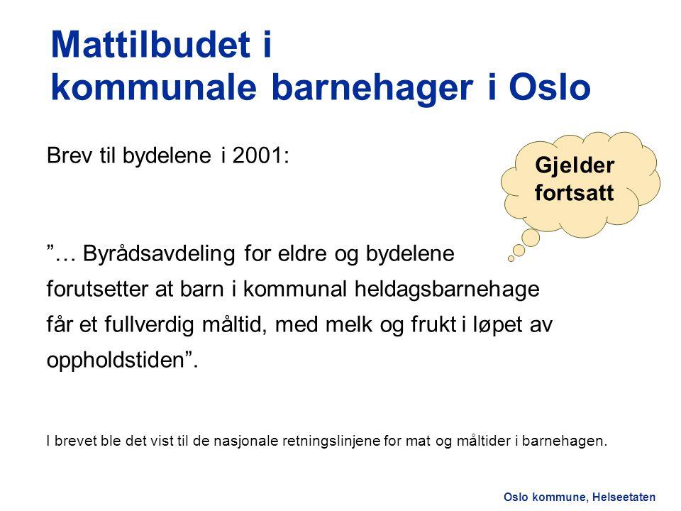 """Oslo kommune, Helseetaten Mattilbudet i kommunale barnehager i Oslo Brev til bydelene i 2001: """"… Byrådsavdeling for eldre og bydelene forutsetter at b"""