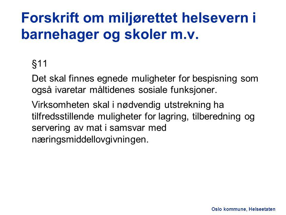 Oslo kommune, Helseetaten Forskrift om miljørettet helsevern i barnehager og skoler m.v. §11 Det skal finnes egnede muligheter for bespisning som også