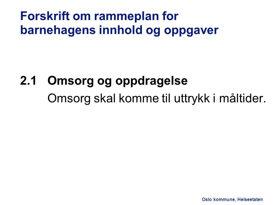 Oslo kommune, Helseetaten Forskrift om rammeplan for barnehagens innhold og oppgaver 2.1Omsorg og oppdragelse Omsorg skal komme til uttrykk i måltider