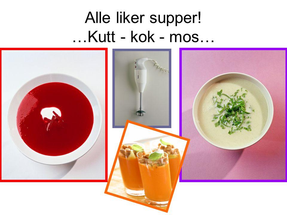 Alle liker supper! …Kutt - kok - mos…