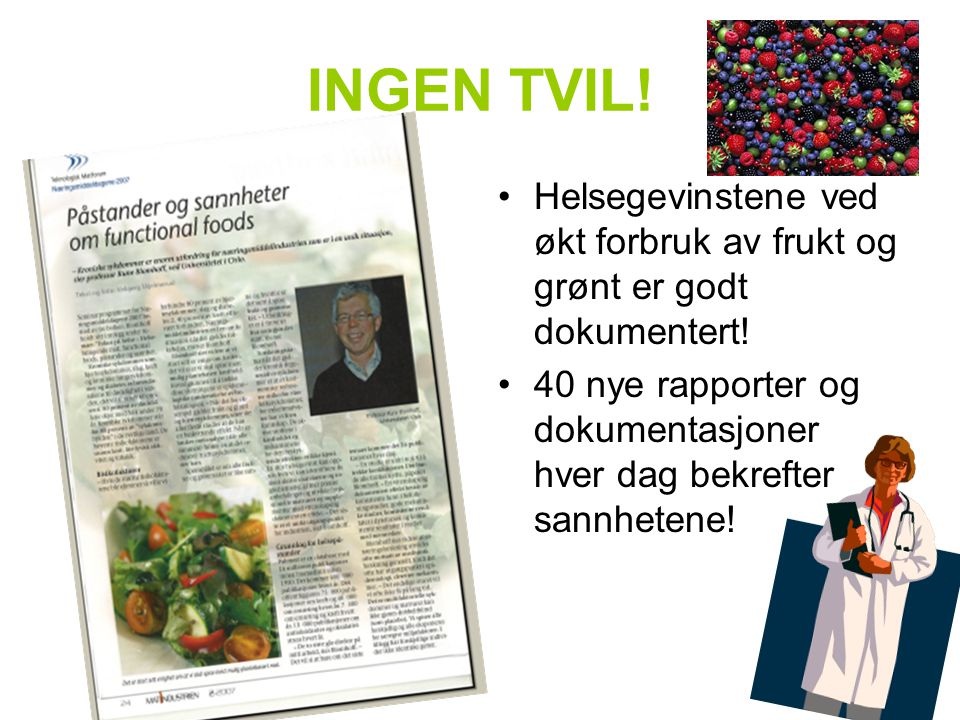 INGEN TVIL.Helsegevinstene ved økt forbruk av frukt og grønt er godt dokumentert.