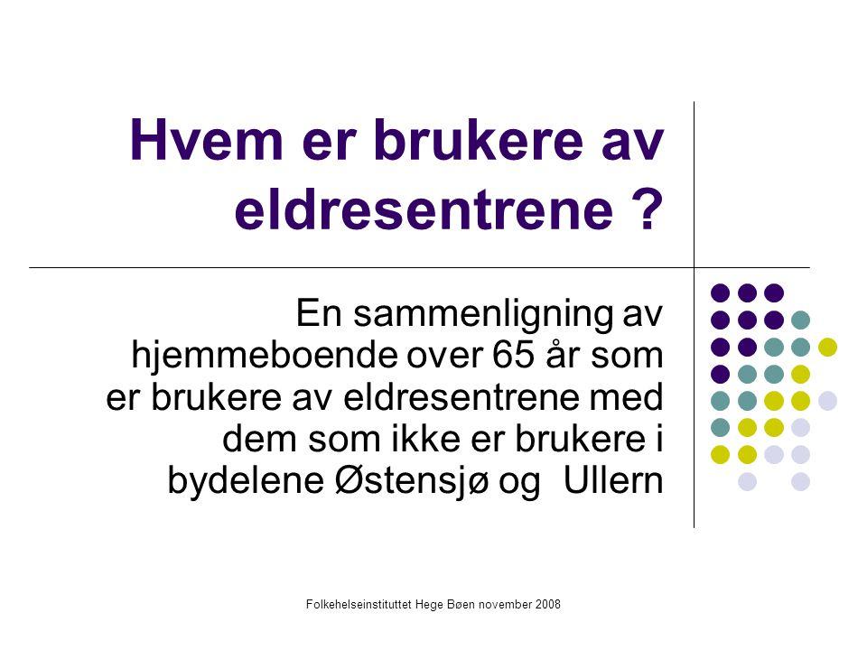 Folkehelseinstituttet Hege Bøen november 2008 Hvem er brukere av eldresentrene .