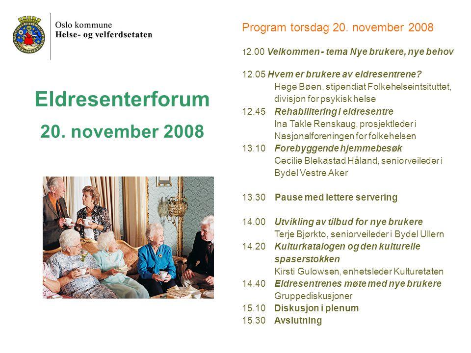Eldresenterforum 20. november 2008 Program torsdag 20. november 2008 1 2.00 Velkommen - tema Nye brukere, nye behov 12.05 Hvem er brukere av eldresent