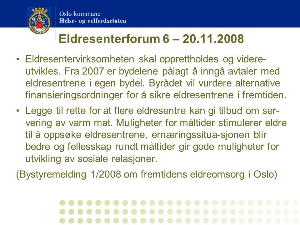 Oslo kommune Helse- og velferdsetaten Eldresenterforum 6 – 20.11.2008 Eldresentervirksomheten skal opprettholdes og videre- utvikles. Fra 2007 er byde