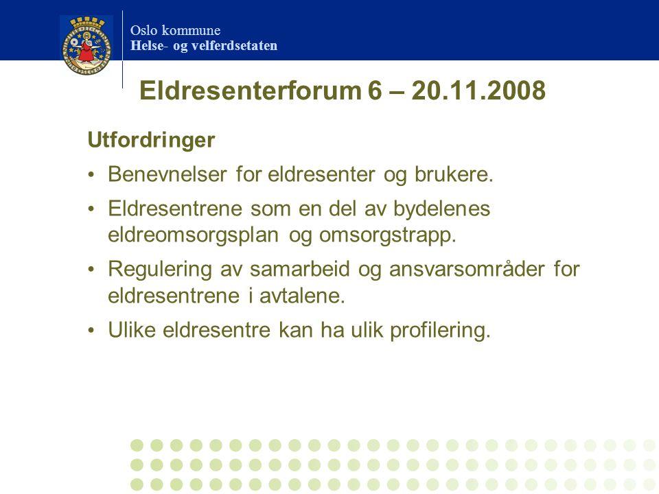 Oslo kommune Helse- og velferdsetaten Eldresenterforum 6 – 20.11.2008 Utfordringer Benevnelser for eldresenter og brukere. Eldresentrene som en del av