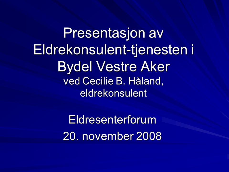 Presentasjon av Eldrekonsulent-tjenesten i Bydel Vestre Aker ved Cecilie B.