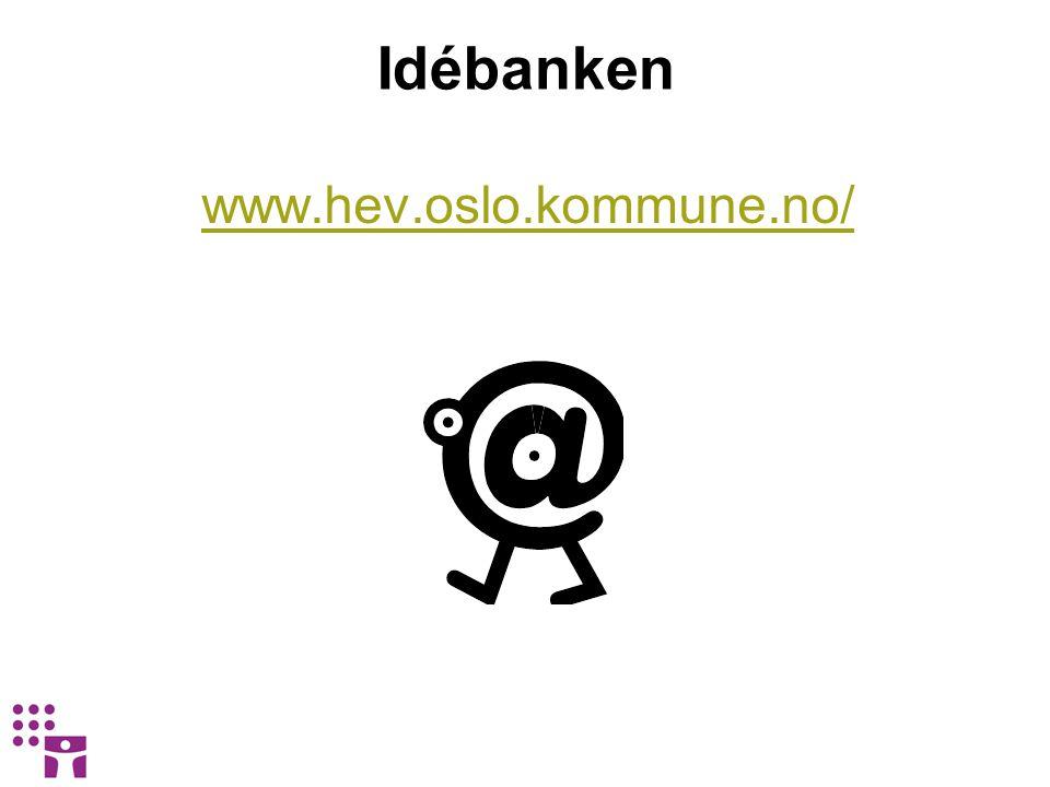 Idébanken www.hev.oslo.kommune.no/