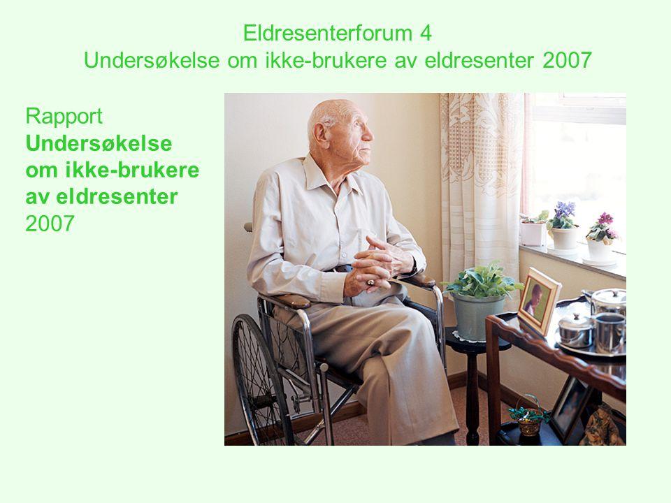 Eldresenterforum 4 Undersøkelse om ikke-brukere av eldresenter 2007 Bestilling Bystyret bestilte i Sak 354/2005, Brukerundersøkelse ved Oslos eldresentre.