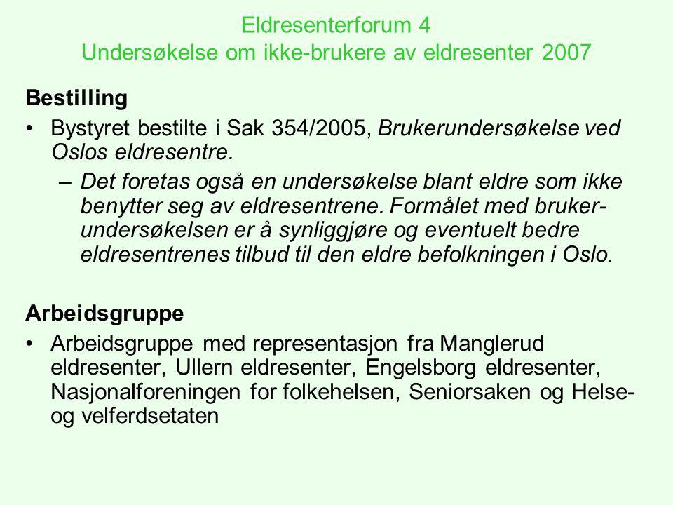Eldresenterforum 4 Undersøkelse om ikke-brukere av eldresenter 2007 Utgangspunkter Rapporten Bruk og ikke-bruk av eldresentre i to bydeler i Oslo 2003 (Nasjonalforeningen for folkehelsen).