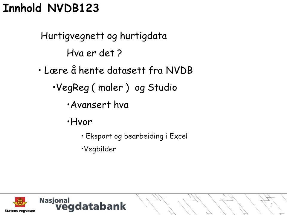 11 Innhold NVDB123 Hurtigvegnett og hurtigdata Hva er det ? Lære å hente datasett fra NVDB VegReg ( maler ) og Studio Avansert hva Hvor Eksport og bea