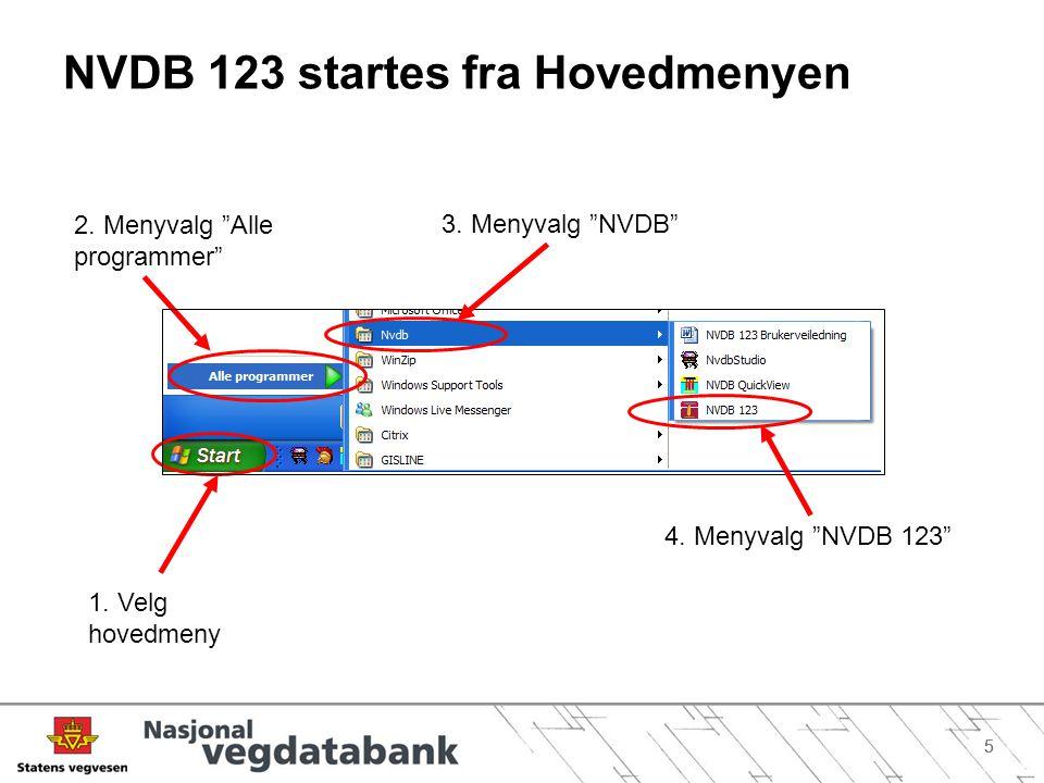 """55 NVDB 123 startes fra Hovedmenyen 1. Velg hovedmeny 2. Menyvalg """"Alle programmer"""" 3. Menyvalg """"NVDB"""" 4. Menyvalg """"NVDB 123"""""""