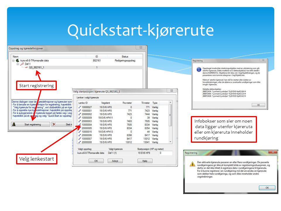 Quickstart-kjørerute Start registrering Velg lenkestart Infobokser som sier om noen data ligger utenfor kjøreruta eller om kjøreruta inneholder rundkj