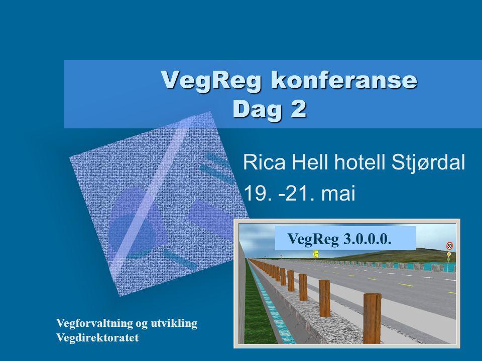 VegReg konferanse Dag 2 VegReg konferanse Dag 2 Rica Hell hotell Stjørdal 19. -21. mai VegReg 3.0.0.0. Vegforvaltning og utvikling Vegdirektoratet