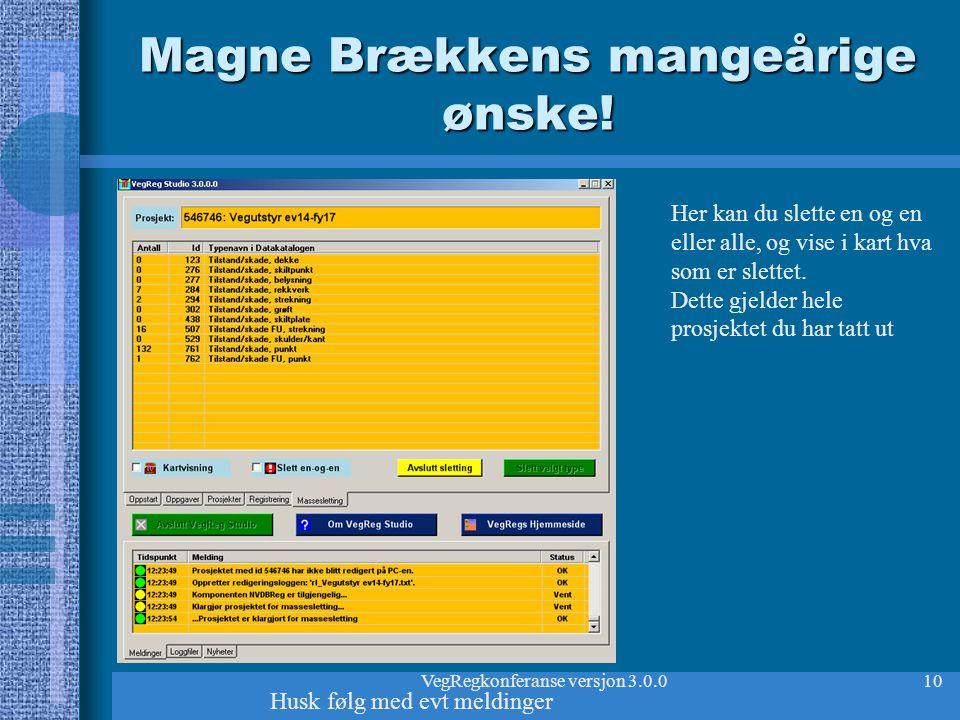 VegRegkonferanse versjon 3.0.010 Magne Brækkens mangeårige ønske! Her kan du slette en og en eller alle, og vise i kart hva som er slettet. Dette gjel