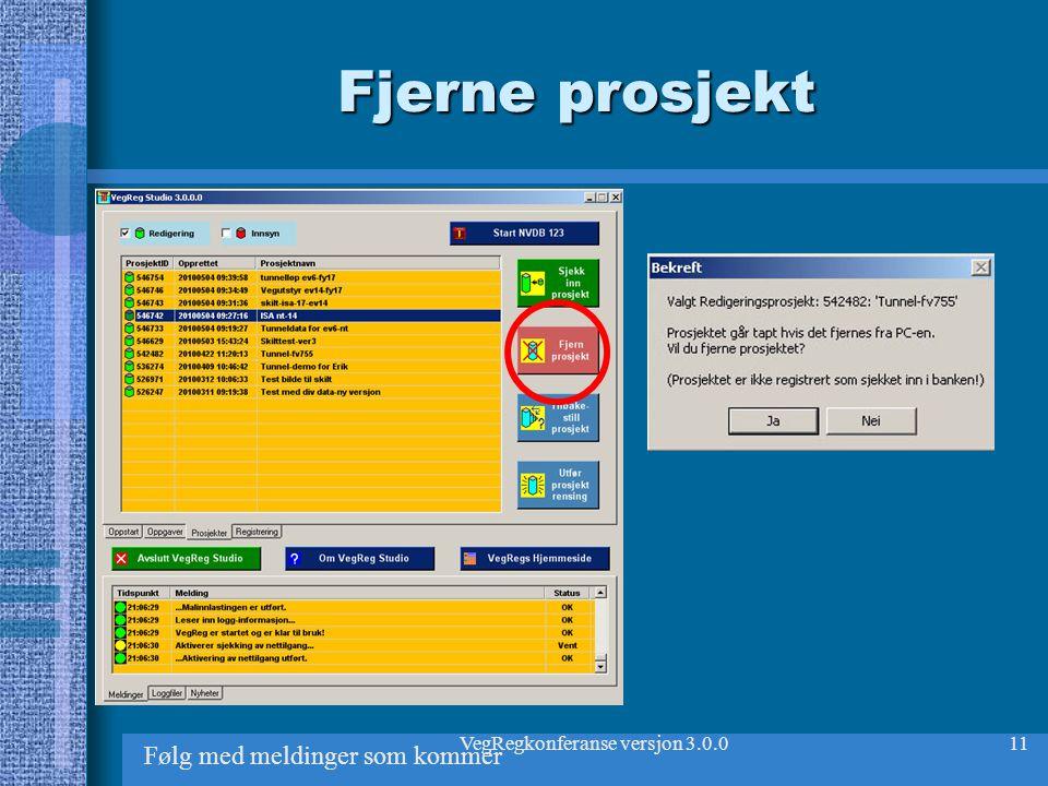 VegRegkonferanse versjon 3.0.011 Fjerne prosjekt Følg med meldinger som kommer