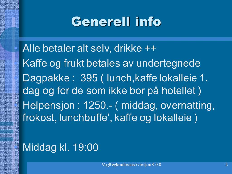 VegRegkonferanse versjon 3.0.02 Generell info Alle betaler alt selv, drikke ++ Kaffe og frukt betales av undertegnede Dagpakke : 395 ( lunch,kaffe lok