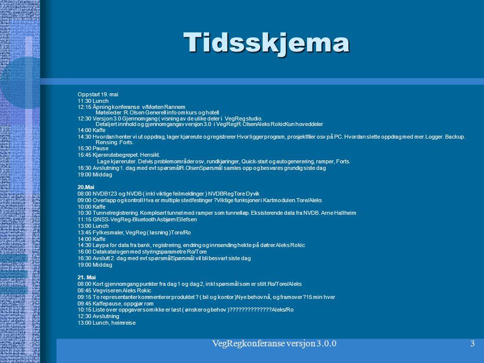 VegRegkonferanse versjon 3.0.03 Tidsskjema Oppstart 19. mai 11:30 Lunch 12:15 Åpning konferanse v/Morten Rannem Møteleder :R.Olsen Generell info om ku