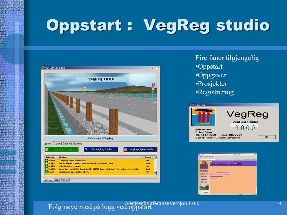 VegRegkonferanse versjon 3.0.04 Oppstart : VegReg studio Fire faner tilgjengelig Oppstart Oppgaver Prosjekter Registrering 3.0.0.0 Følg nøye med på lo