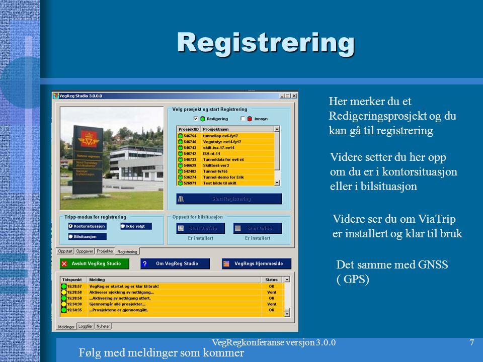 VegRegkonferanse versjon 3.0.07 Registrering Her merker du et Redigeringsprosjekt og du kan gå til registrering Følg med meldinger som kommer Videre s