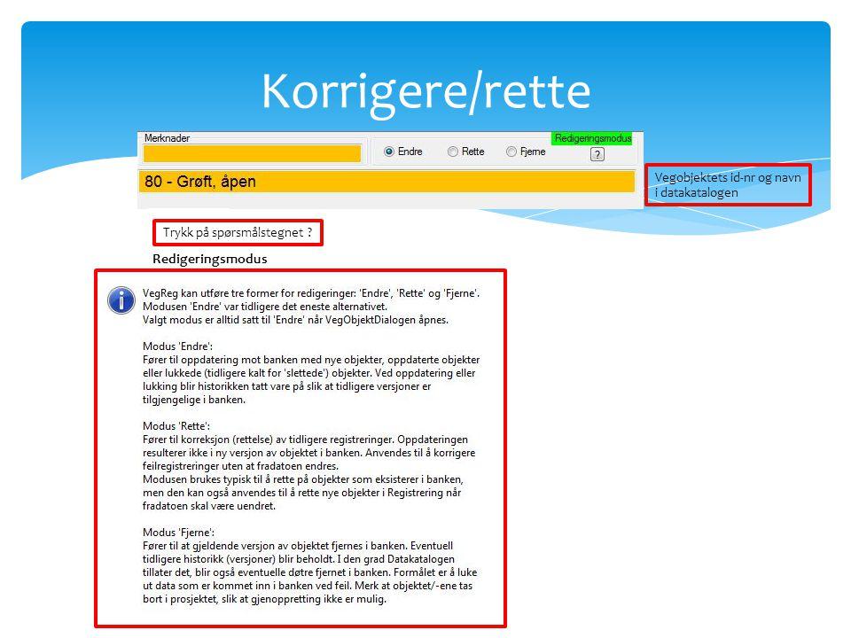 Korrigere/rette Redigeringsmodus Vegobjektets id-nr og navn i datakatalogen Trykk på spørsmålstegnet