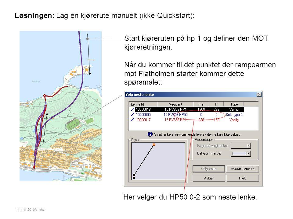 11-mai-2010/arnhal Løsningen: Lag en kjørerute manuelt (ikke Quickstart): Start kjøreruten på hp 1 og definer den MOT kjøreretningen.