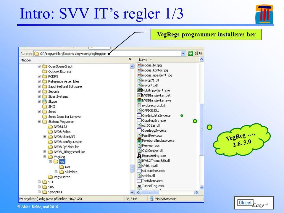 © Aleks Rokic, mai 2010 Intro: SVV IT's regler 1/3 VegRegs programmer installeres her VegReg …, 2.6, 3.0