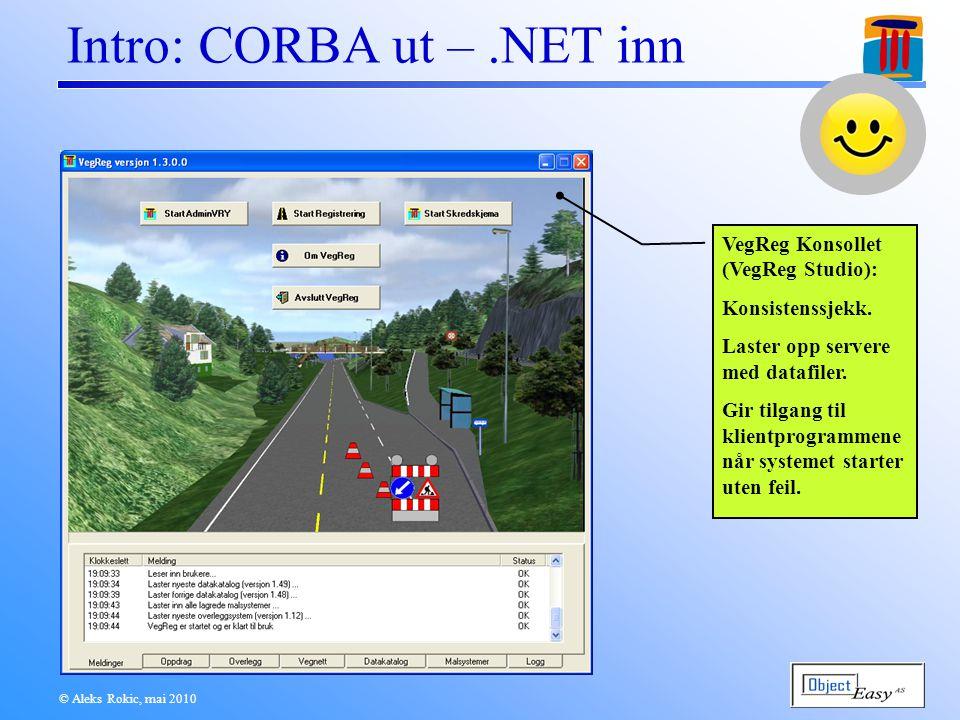 © Aleks Rokic, mai 2010 Intro: CORBA ut –.NET inn VegReg Konsollet (VegReg Studio): Konsistenssjekk.