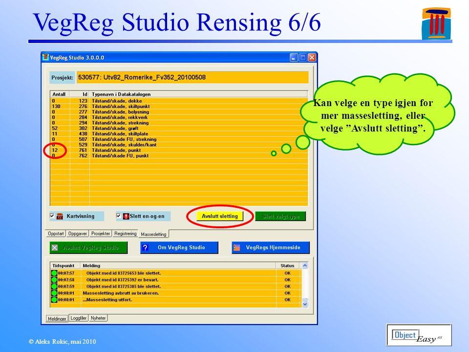 © Aleks Rokic, mai 2010 VegReg Studio Rensing 6/6 Kan velge en type igjen for mer massesletting, eller velge Avslutt sletting .